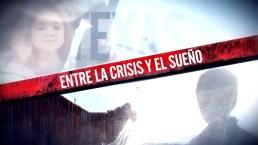 Programa especial: Entre la crisis y el sueño